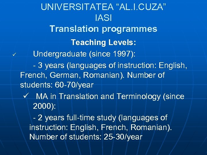"UNIVERSITATEA ""AL. I. CUZA"" IASI Translation programmes ü Teaching Levels: Undergraduate (since 1997): -"