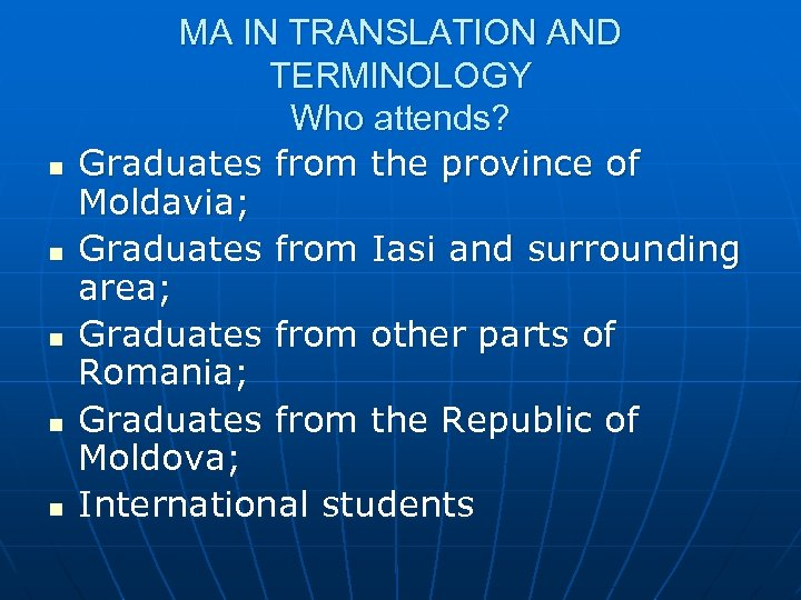 n n n MA IN TRANSLATION AND TERMINOLOGY Who attends? Graduates from the province