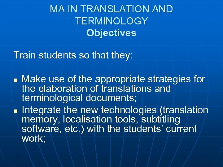 MA IN TRANSLATION AND TERMINOLOGY Objectives Train students so that they: n n Make