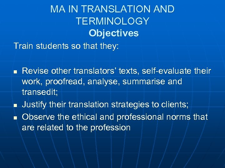 MA IN TRANSLATION AND TERMINOLOGY Objectives Train students so that they: n n n