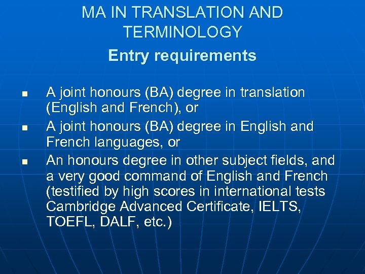 MA IN TRANSLATION AND TERMINOLOGY Entry requirements n n n A joint honours (BA)