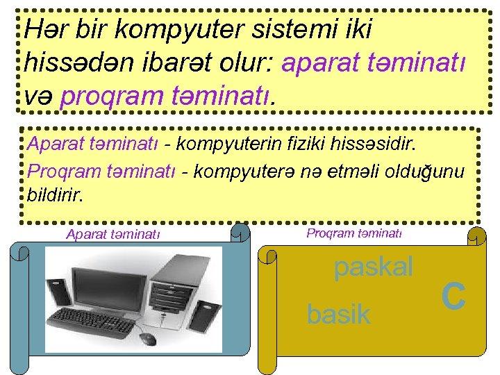 Hər bir kompyuter sistemi iki hissədən ibarət olur: aparat təminatı və proqram təminatı. Aparat