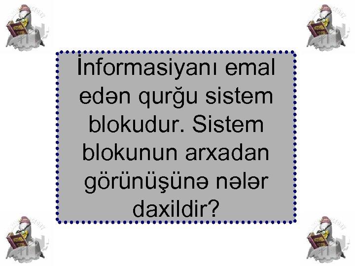 İnformasiyanı emal edən qurğu sistem blokudur. Sistem blokunun arxadan görünüşünə nələr daxildir?