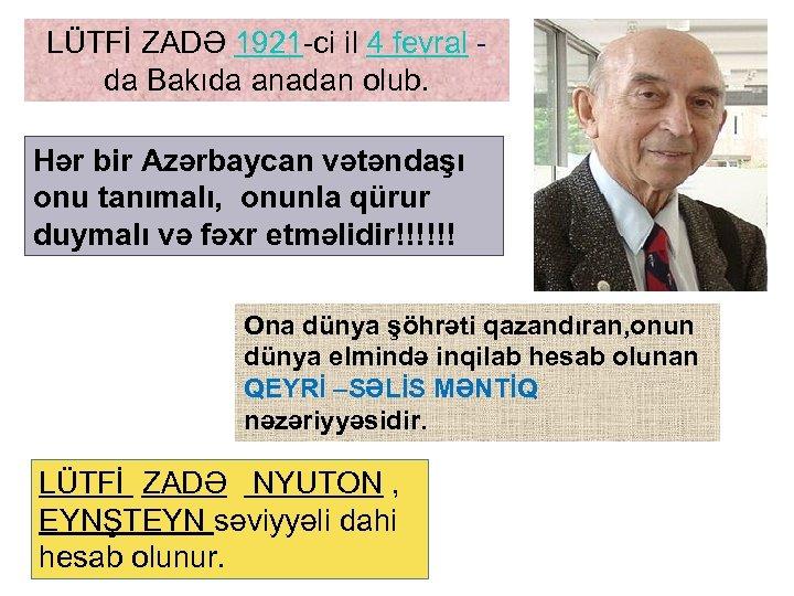 LÜTFİ ZADƏ 1921 -ci il 4 fevral da Bakıda anadan olub. Hər bir Azərbaycan