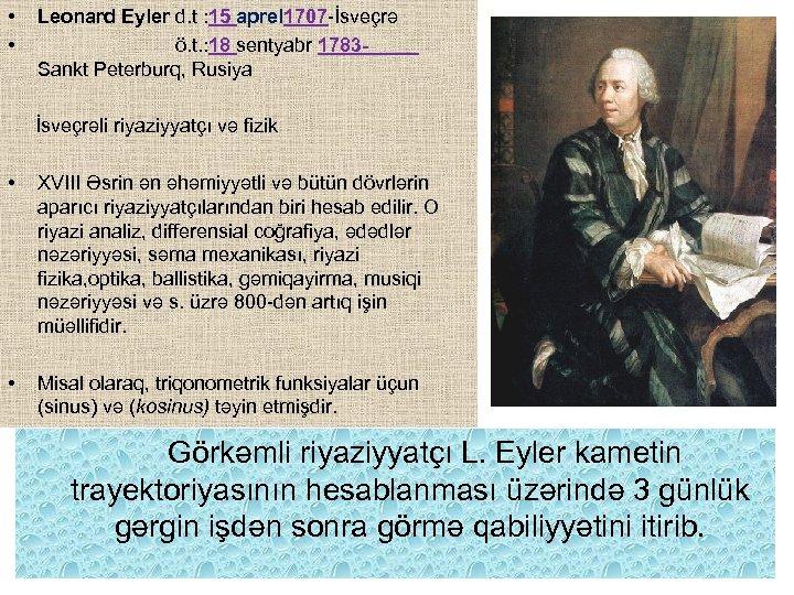• • Leonard Eyler d. t : 15 aprel 1707 -İsveçrə ö. t.