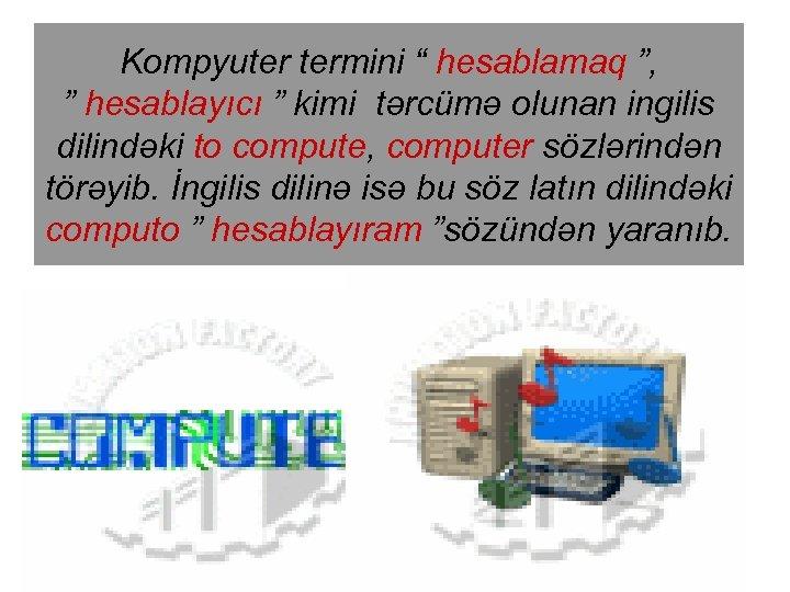 """Kompyuter termini """" hesablamaq """", """" hesablayıcı """" kimi tərcümə olunan ingilis dilindəki to"""
