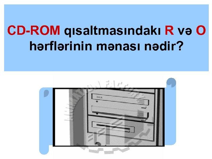 CD-ROM qısaltmasındakı R və O hərflərinin mənası nədir?