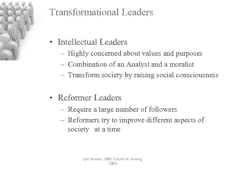 Transformational Leaders • Intellectual Leaders – Highly concerned about values and purposes – Combination