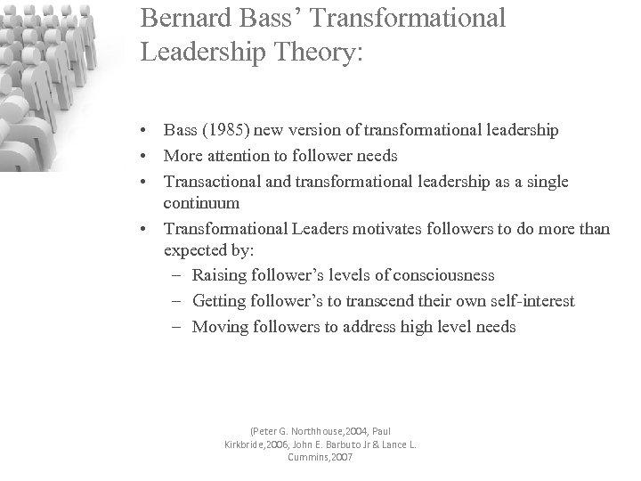 Bernard Bass' Transformational Leadership Theory: • Bass (1985) new version of transformational leadership •