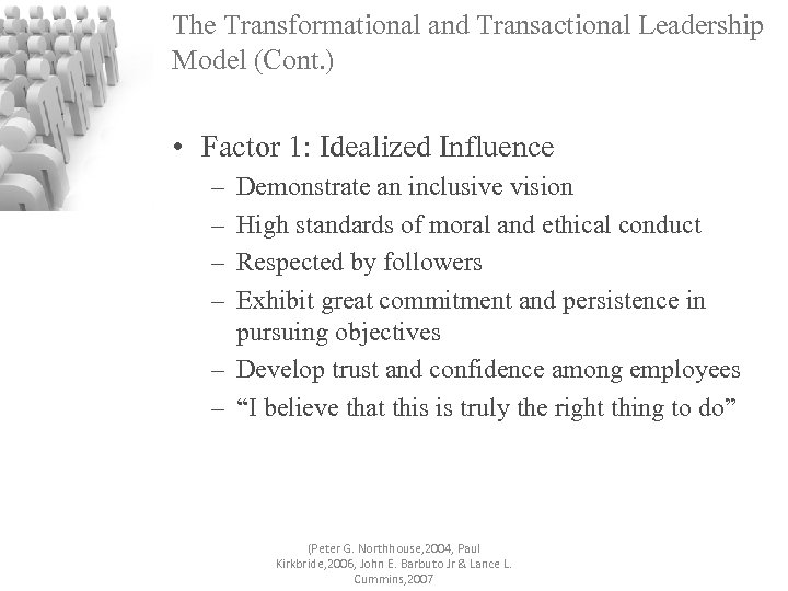 The Transformational and Transactional Leadership Model (Cont. ) • Factor 1: Idealized Influence –
