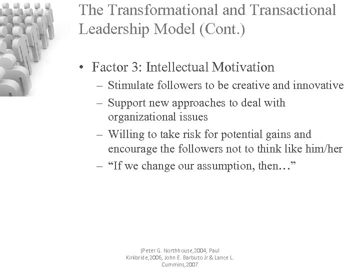 The Transformational and Transactional Leadership Model (Cont. ) • Factor 3: Intellectual Motivation –