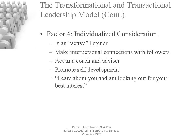 The Transformational and Transactional Leadership Model (Cont. ) • Factor 4: Individualized Consideration –