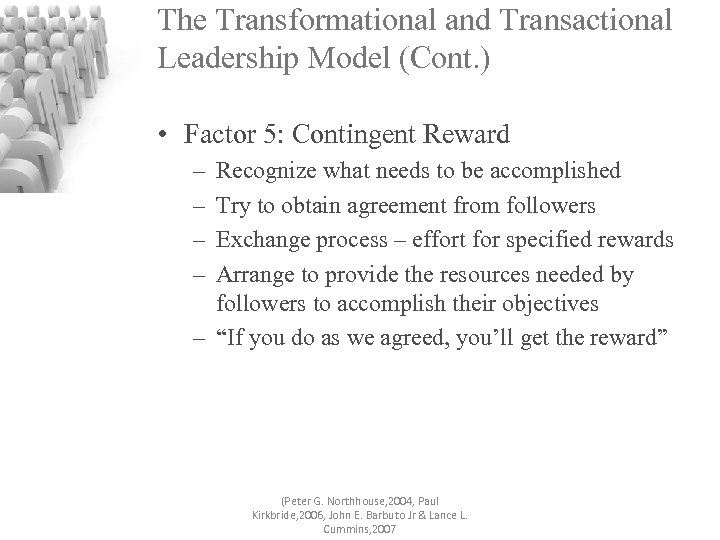 The Transformational and Transactional Leadership Model (Cont. ) • Factor 5: Contingent Reward –