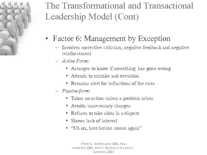 The Transformational and Transactional Leadership Model (Cont) • Factor 6: Management by Exception –
