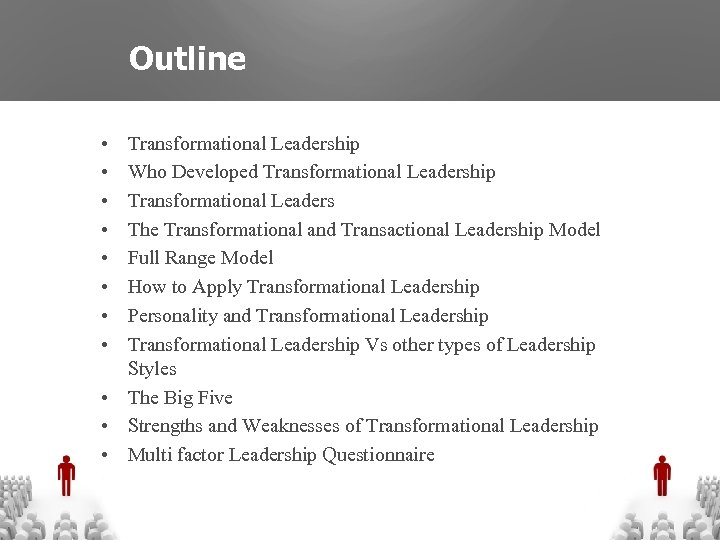 Outline • • Transformational Leadership Who Developed Transformational Leadership Transformational Leaders The Transformational and