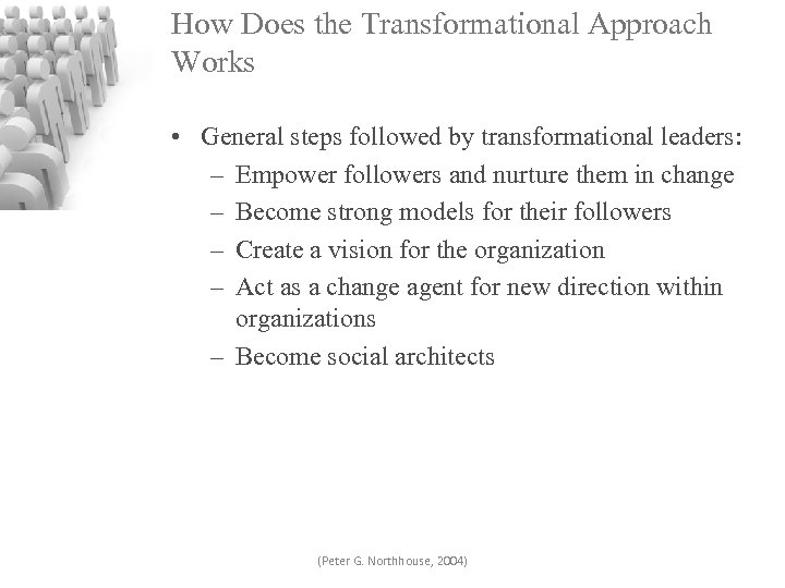 How Does the Transformational Approach Works • General steps followed by transformational leaders: –