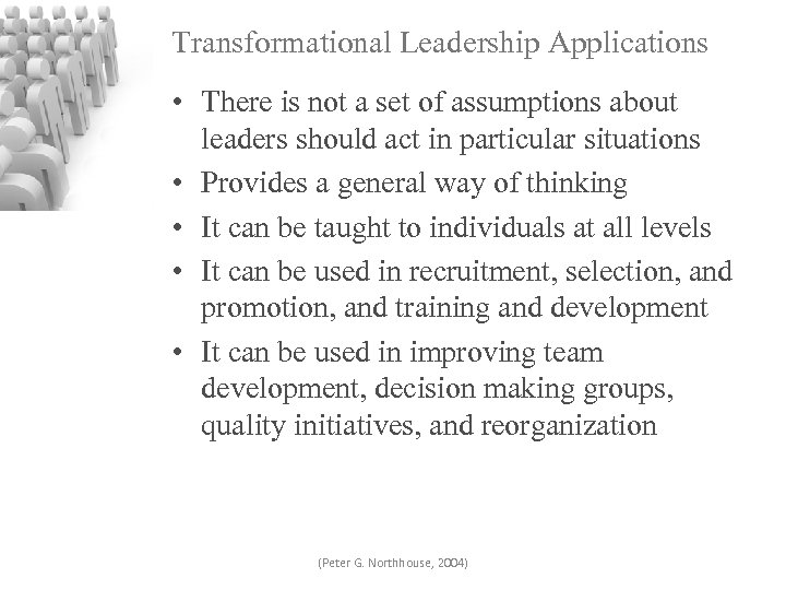 Transformational Leadership Applications • There is not a set of assumptions about leaders should
