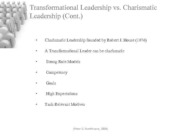 Transformational Leadership vs. Charismatic Leadership (Cont. ) • Charismatic Leadership founded by Robert J.