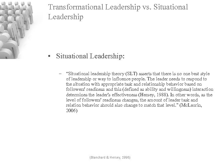 """Transformational Leadership vs. Situational Leadership • Situational Leadership: – """"Situational leadership theory (SLT) asserts"""