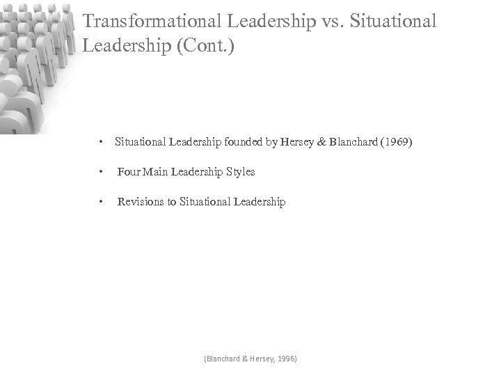 Transformational Leadership vs. Situational Leadership (Cont. ) • Situational Leadership founded by Hersey &