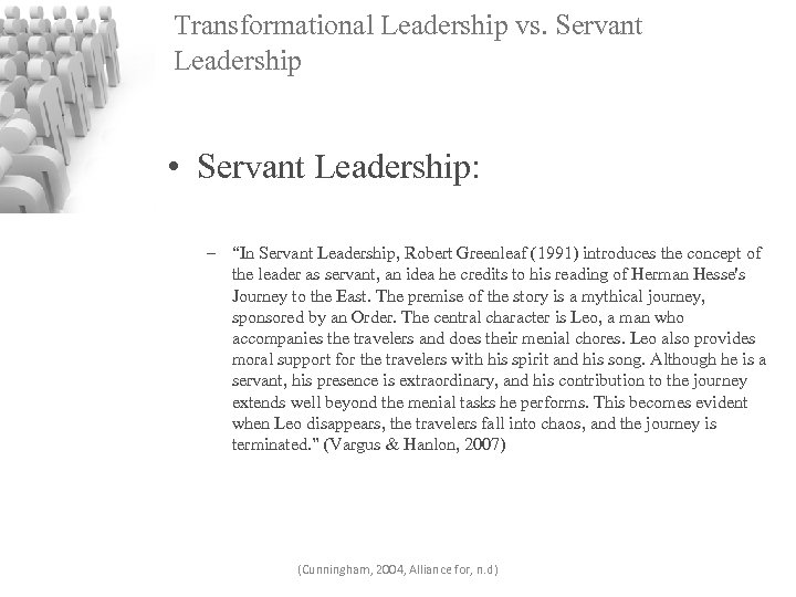 "Transformational Leadership vs. Servant Leadership • Servant Leadership: – ""In Servant Leadership, Robert Greenleaf"