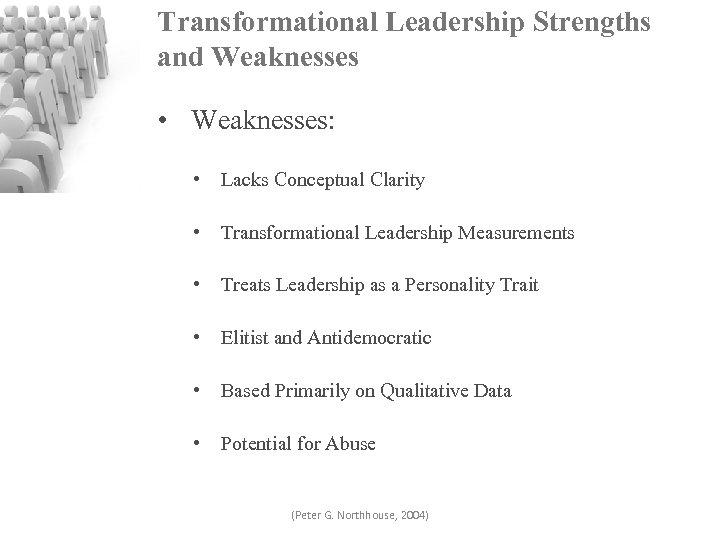 Transformational Leadership Strengths and Weaknesses • Weaknesses: • Lacks Conceptual Clarity • Transformational Leadership