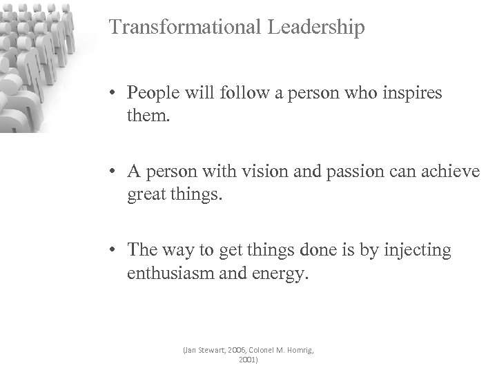 Transformational Leadership • People will follow a person who inspires them. • A person