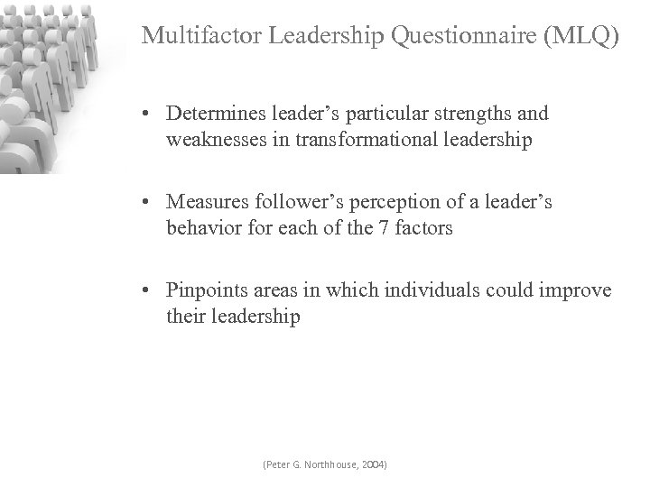Multifactor Leadership Questionnaire (MLQ) • Determines leader's particular strengths and weaknesses in transformational leadership