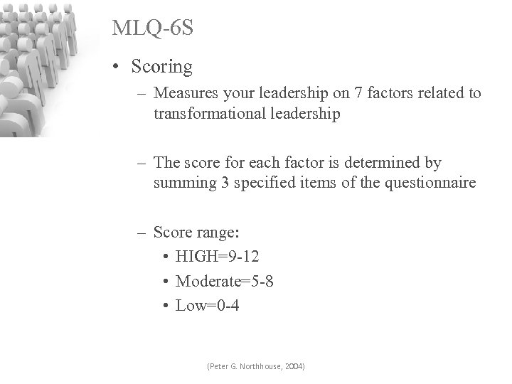 MLQ-6 S • Scoring – Measures your leadership on 7 factors related to transformational
