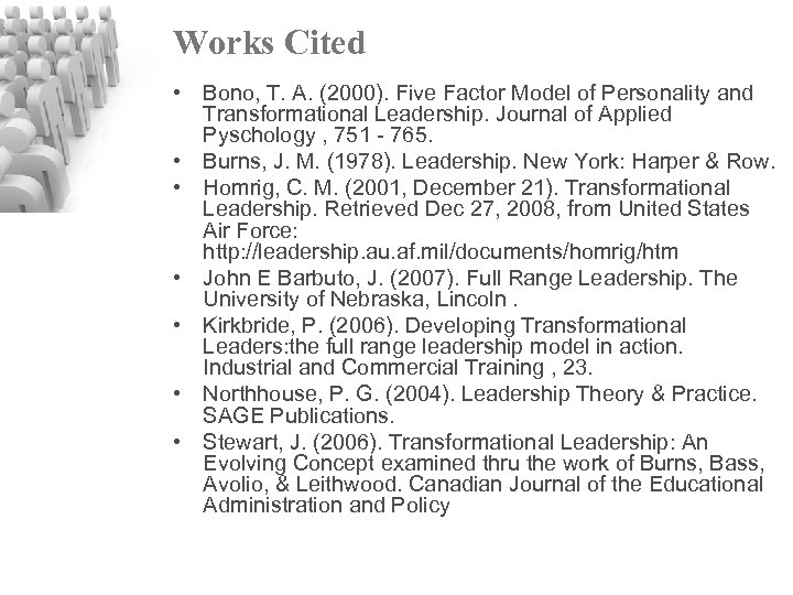 Works Cited • Bono, T. A. (2000). Five Factor Model of Personality and Transformational