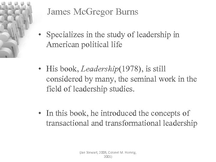 James Mc. Gregor Burns • Specializes in the study of leadership in American political