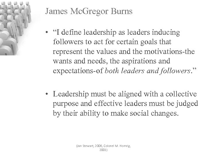 "James Mc. Gregor Burns • ""I define leadership as leaders inducing followers to act"