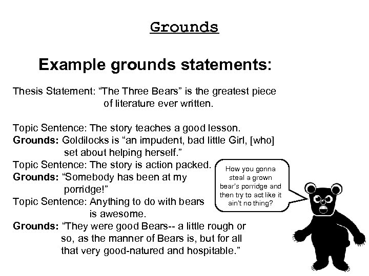 """Grounds Example grounds statements: Thesis Statement: """"The Three Bears"""" is the greatest piece of"""