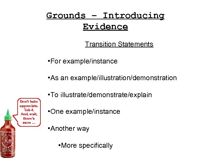 Grounds – Introducing Evidence Transition Statements • For example/instance • As an example/illustration/demonstration •