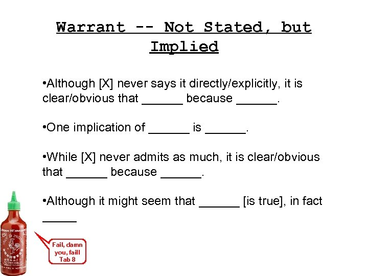 Warrant -- Not Stated, but Implied • Although [X] never says it directly/explicitly, it