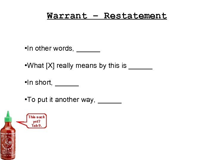 Warrant – Restatement • In other words, ______ • What [X] really means by