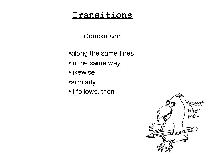 Transitions Comparison • along the same lines • in the same way • likewise