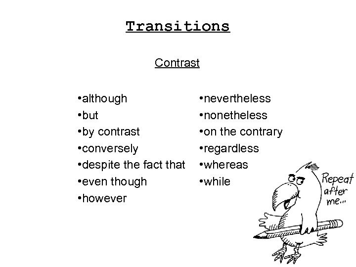 Transitions Contrast • although • but • by contrast • conversely • despite the