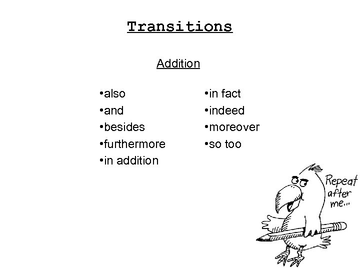 Transitions Addition • also • and • besides • furthermore • in addition •
