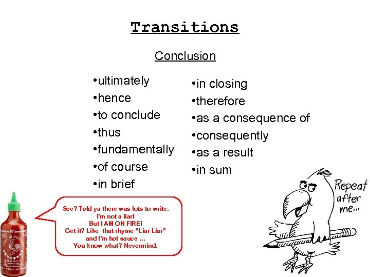 Transitions Conclusion • ultimately • hence • to conclude • thus • fundamentally •