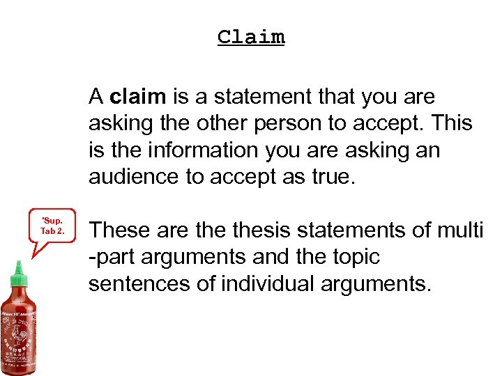 Claim A claim is a statement that you are asking the other person to