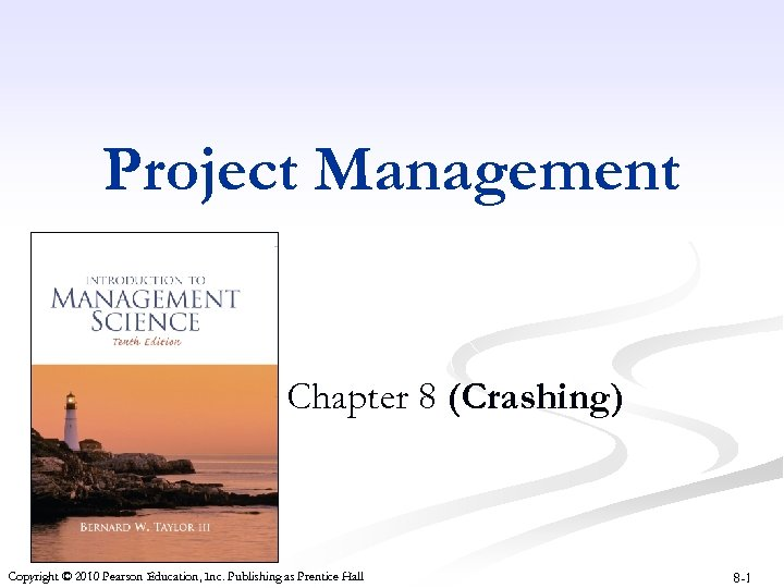 Project Management Chapter 8 (Crashing) Copyright © 2010 Pearson Education, Inc. Publishing as Prentice