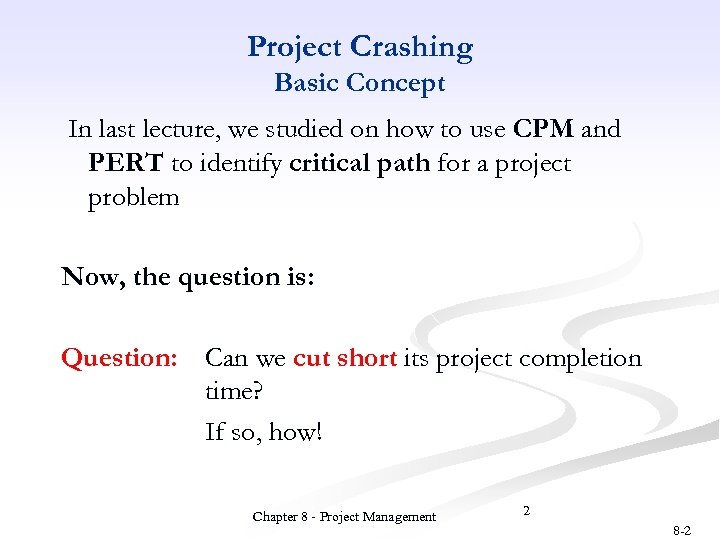 Project Crashing Basic Concept In last lecture, we studied on how to use CPM