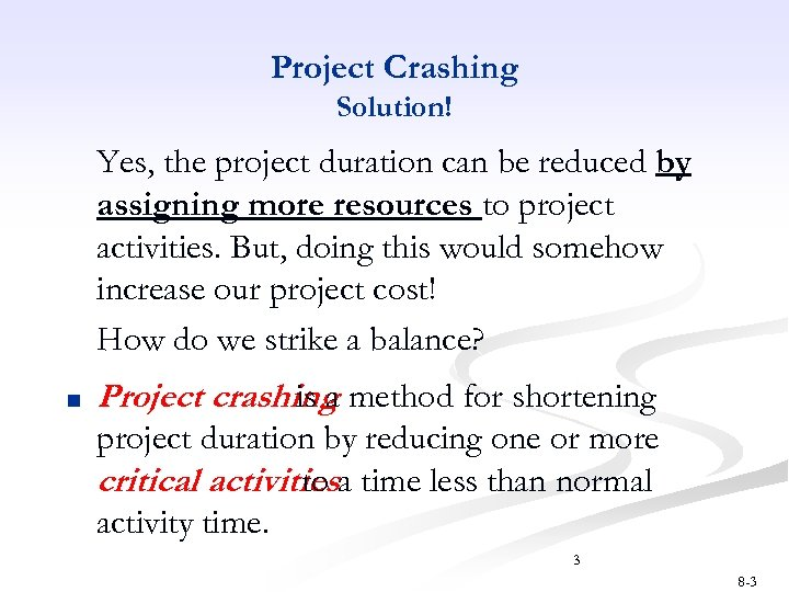 Project Crashing Solution! Yes, the project duration can be reduced by assigning more resources