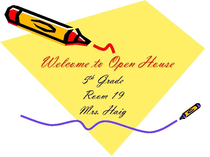Welcome to Open House 5 th Grade Room 19 Mrs. Haig