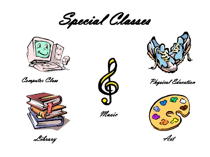 Special Classes Computer Class Physical Education Music Library Art