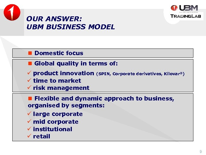 OUR ANSWER: UBM BUSINESS MODEL n Domestic focus n Global quality in terms of: