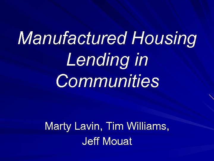 Manufactured Housing Lending in Communities Marty Lavin, Tim Williams, Jeff Mouat