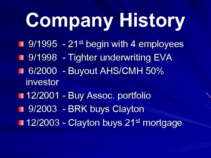 Company History 9/1995 - 21 st begin with 4 employees 9/1998 - Tighter underwriting