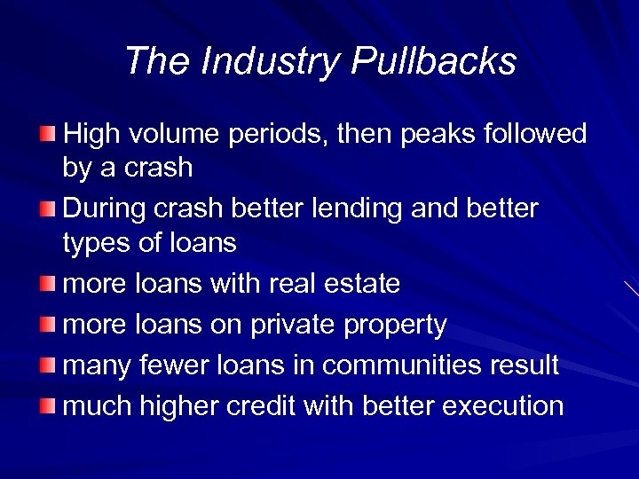 The Industry Pullbacks High volume periods, then peaks followed by a crash During crash